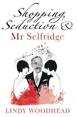 Shopping, Seduction & Mr. Selfridge - Woodhead, Lindy