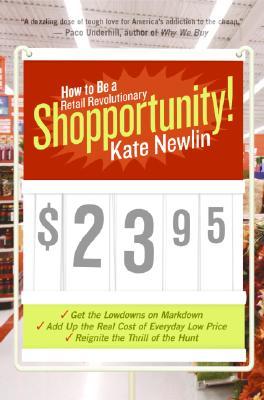 Shopportunity!: How to Be a Retail Revolutionary - Newlin, Kate