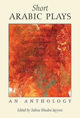 Short Arabic Plays: An Anthology - Jayyusi, Salma Khadra, Professor (Editor)