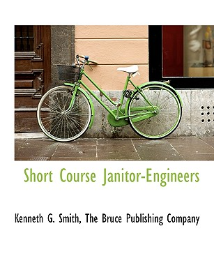 Short Course Janitor-Engineers - Smith, Kenneth G, and The Bruce Publishing Company, Bruce Publishing Company (Creator)
