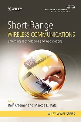 Short-Range Wireless Communications: Emerging Technologies and Applications - Kraemer, Rolf (Editor), and Katz, Marcos (Editor)