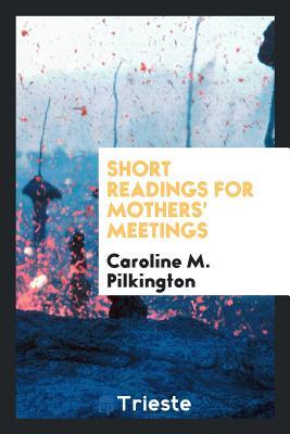 Short Readings for Mothers' Meetings - Pilkington, Caroline M