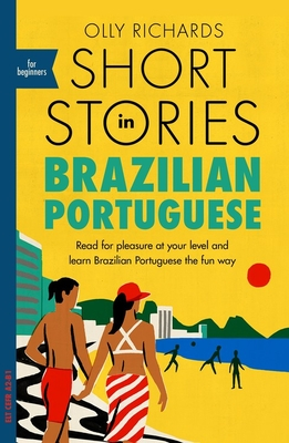 Short Stories in Brazilian Portuguese for Beginners: Read for Pleasure at Your Level, Expand Your Vocabulary and Learn Brazilian Portuguese the Fun Way! - Richards, Olly