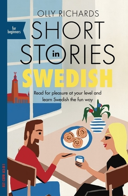 Short Stories in Swedish for Beginners: Read for pleasure at your level, expand your vocabulary and learn Swedish the fun way! - Richards, Olly