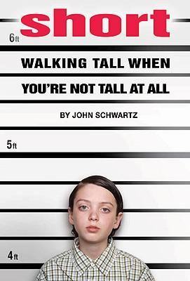 Short: Walking Tall When You're Not Tall at All - Schwartz, John