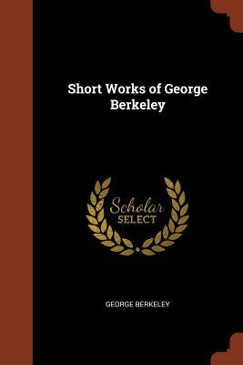 Short Works of George Berkeley - Berkeley, George