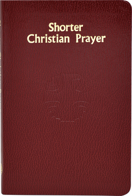 Shorter Christian Prayer: Four-Week Psalter of the Loh Containing Morning Prayer and Evening Prayer with Selections for the Entire Year - International Commission on English in the Liturgy