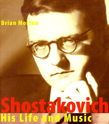 Shostakovich: His Life and Music - Morton, Brian
