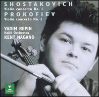Shostakovich: Violin Concerto No. 1; Prokofiev: Violin Concerto No. 2 - Vadim Repin (violin); Hallé Orchestra; Kent Nagano (conductor)
