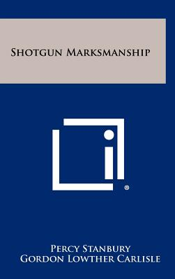 Shotgun Marksmanship - Stanbury, Percy, and Carlisle, Gordon Lowther