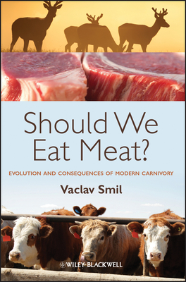 Should We Eat Meat?: Evolution and Consequences of Modern Carnivory - Smil, Vaclav