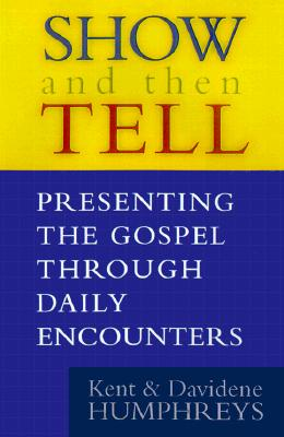 Show and Tell: Presenting the Gospel Through Daily Encounters - Humphreys, Kent, and Humphreys, Davidene, and Morley, Patrick (Foreword by)