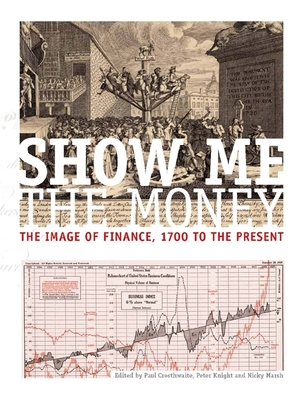 Show Me the Money: The Image of Finance, 1700 to the Present - Crosthwaite, Paul (Editor), and Knight, Peter (Editor), and Marsh, Nicky (Editor)