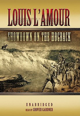 Showdown on the Hogback - L'Amour, Louis, and Gardner, Grover, Professor (Read by)