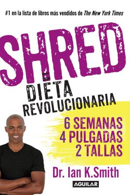 Shred: Una Dieta Revolucionaria: Shred: The Revolutionary Diet - Smith, Ian K