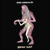 Shrink Dust - Chad VanGaalen