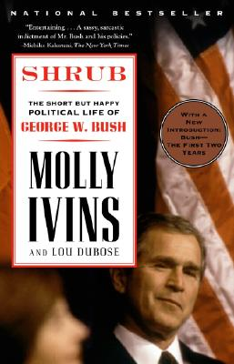 Shrub: The Short But Happy Political Life of George W. Bush - Ivins, Molly, and Dubose, Lou