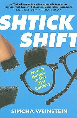 Shtick Shift: Jewish Humor in the 21st Century - Weinstein, Simcha