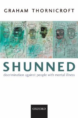 Shunned: Discrimination Against People with Mental Illness - Thornicroft, Graham