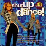 Shut Up and Dance!: The 80's, Vol. 1