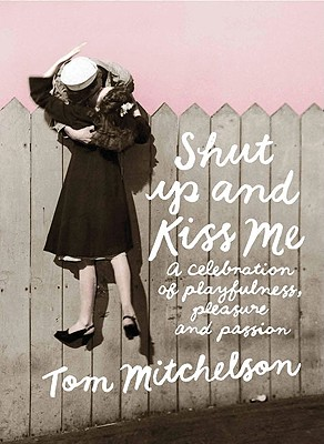 Shut Up and Kiss Me: A Celebration of Romance - Mitchelson, Tom