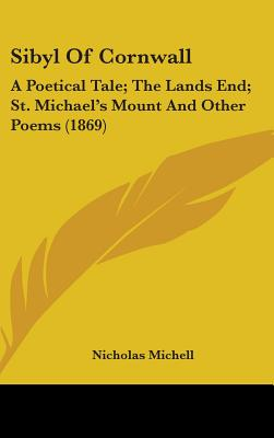 Sibyl of Cornwall: A Poetical Tale; The Lands End; St. Michael's Mount and Other Poems (1869) - Michell, Nicholas