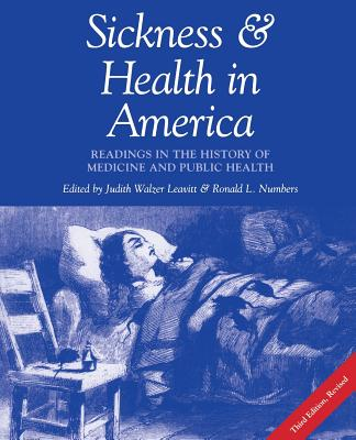 Sickness and Health in America: Readings in the History of Medicine and Public Health (Revised) - Leavitt, Judith W (Editor), and Numbers, Ronald L (Editor)