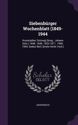Siebenburger Wochenblatt (1849-1944: Kronstadter Zeitung).(Hrsg.: Johann Gott.) 1848. 1849. 1853-1871. 1940-1944. [Nebst Beil.] [Mehr Nicht Vorh.] - Anonymous