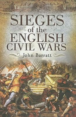 Sieges of the English Civil Wars - Barratt, John
