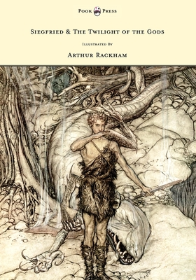 Siegfied & The Twilight of the Gods - Illustrated by Arthur Rackham - Wagner, Richard, and Armour, Margaret (Translated by)