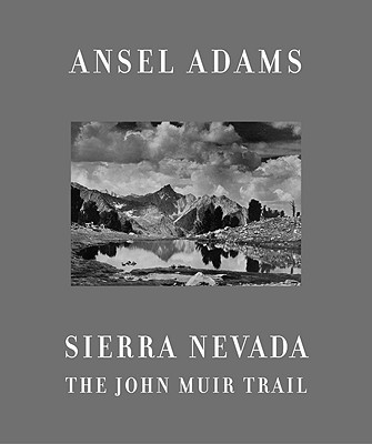 Sierra Nevada: The John Muir Trail - Adams, Ansel