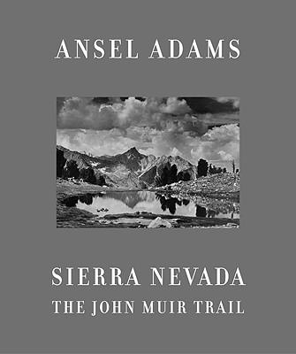 Sierra Nevada: The John Muir Trail - Adams, Ansel (Photographer)