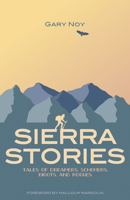 Sierra Stories: Tales of Dreamers, Schemers, Bigots, and Rogues - Noy, Gary, and Margolin, Malcolm (Foreword by)