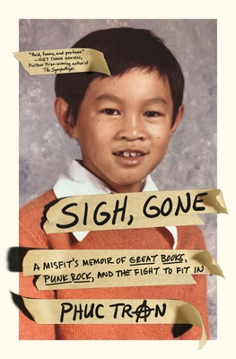 Sigh, Gone: A Misfit's Memoir of Great Books, Punk Rock, and the Fight to Fit in - Tran, Phuc