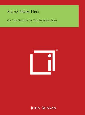 Sighs from Hell: Or the Groans of the Damned Soul - Bunyan, John