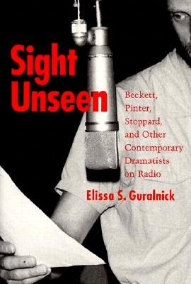 Sight Unseen: Beckett, Pinter, Stoppard, and Other - Guralnick, Elissa S