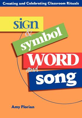 Sign & Symbol Word and Song: Creating and Celebrating Classroom Rituals - Florian, Amy