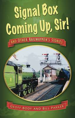 Signal Box Coming Up, Sir!: And Other Railwaymen's Stories - Body, Geoff