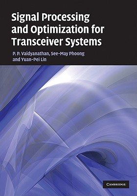 Signal Processing and Optimization for Transceiver Systems - Vaidyanathan, P P, and Phoong, See-May, and Lin, Yuan-Pei