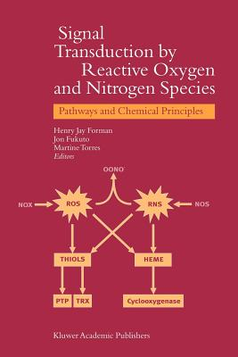Signal Transduction by Reactive Oxygen and Nitrogen Species: Pathways and Chemical Principles - Forman, H.J. (Editor), and Fukuto, Jon (Editor), and Torres, M. (Editor)