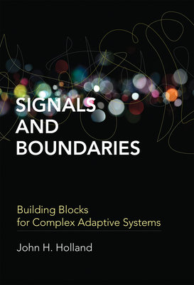 Signals and Boundaries: Building Blocks for Complex Adaptive Systems - Holland, John H