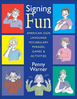 Signing Fun: American Sign Language Vocabulary, Phrases, Games, and Activities - Warner, Penny