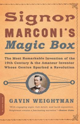 Signor Marconi's Magic Box: The Most Remarkable Invention of the 19th Century - Weightman, Gavin