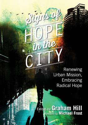 Signs of Hope in the City: Renewing Urban Mission, Embracing Radical Hope - Hill, Graham, Rev.