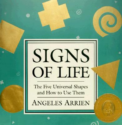 Sign'S of Life: The Five Universal Shapes and How to Use Them - Arrien, Angeles