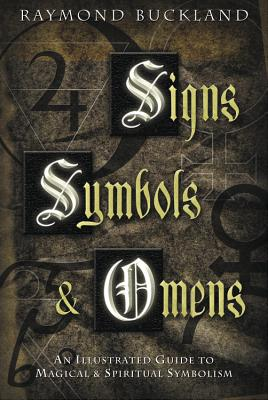 Signs, Symbols & Omens: An Illustrated Guide to Magical & Spiritual Symbolism - Buckland, Raymond