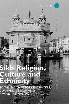 Sikh Religion, Culture and Ethnicity - Singh, G, and Mandair, Arvind-Pal Singh, and Shackle, Christopher