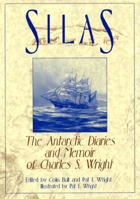 Silas: The Antarctic Diaries and Memoir of Char - Wright, Charles S