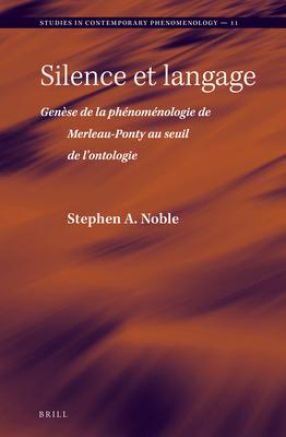 Silence Et Langage: Genese de la Phenomenologie de Merleau-Ponty Au Seuil de L'Ontologie - Noble, Stephen A