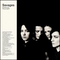 Silence Yourself - Savages